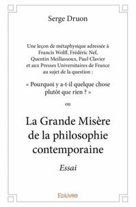 Serge Druon - La Grande Misère de la philosophie contemporaine.