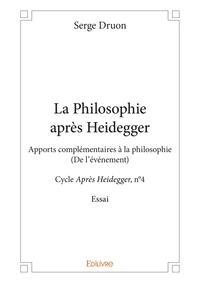 Serge Druon - La philosophie après Heidegger - Apports complémentaires à la philosophie - (De l'événement) - Cycle Après Heidegger, n°4 - Essai.