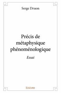 Serge Druon - Précis de métaphysique phénoménologique.