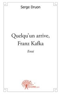 Serge Druon - Quelqu'un arrive, Franz Kafka.