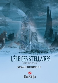 Serge Dubreuil - L'ère des stellaires.
