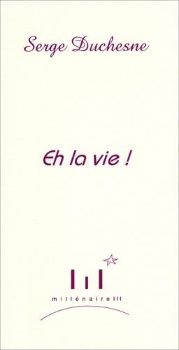 Serge Duchesne - Eh la vie !.