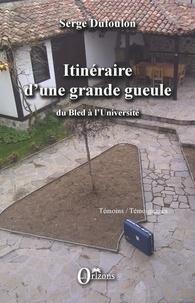 Serge Dufoulon - Itinéraire d'une grande gueule - Du Bled à l'Université.