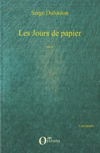 Serge Dufoulon - Les Jours de papier.