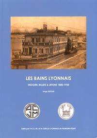 Serge Dufour - Les bains lyonnais - Histoire, billets & jetons (1800-1950).
