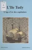 Serge Duigou - L'Île Tudy - L'âge d'or des capitaines.