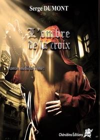 Serge Dumont - L'ombre de la croix - Tome 1.