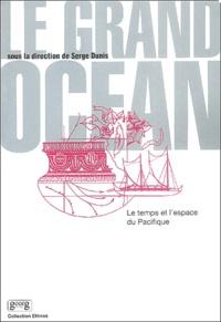 Serge Dunis et Alain Bonneville - Le Grand Océan - L'espace et le temps du Pacifique.