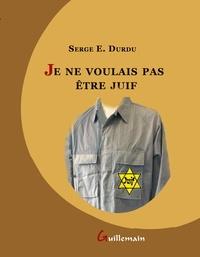 Serge-E Durdu - Je ne voulais pas être juif.
