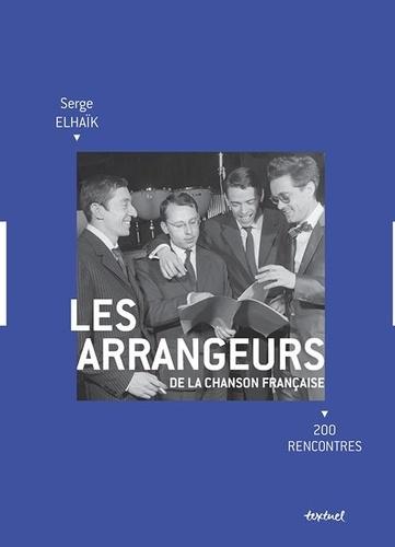Les arrangeurs de la chanson française. 200 rencontres