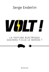 Serge Enderlin - Volt ! - La voiture éléctrique sauvera-t-elle le monde ?.