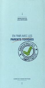 Serge Escots et Lola Devolder - En finir avec les parents toxiques - Parentalités empêchées.