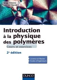 Serge Etienne et Laurent David - Introduction à la physique des polymères - 2e éd..
