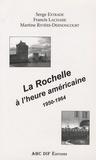 Serge Extrade et Francis Lachaise - La Rochelle à l'heure américaine - 1950-1964.