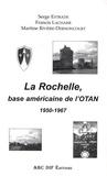Serge Extrade et Francis Lachaise - La Rochelle, base américaine de l'OTAN - 1950-1967.
