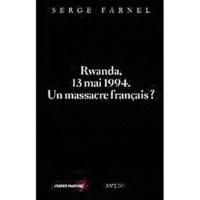 Serge Farnel - Rwanda, 13 mai 1994 - Un massacre français ?.