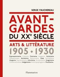 Serge Fauchereau - Avant-gardes du XXe siècle - Arts & Littérature 1905-1930.