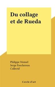 Serge Fauchereau et Philippe Monsel - Du collage et de Rueda.