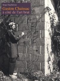 Serge Fauchereau - Gaston Chaissac à côté de l'art brut.