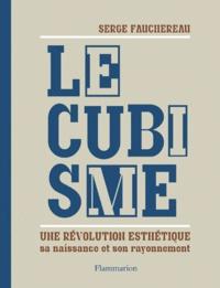 Serge Fauchereau - Le cubisme, une révolution esthétique - Sa naissance et son rayonnement.