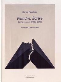 Serge Fauchier - Peindre, écrire - Ecrits récents (2000-2019).