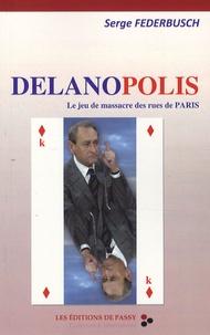 Serge Federbusch - Delanopolis - Le jeu de massacre des rues de Paris.