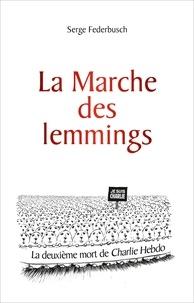 Serge Federbusch - La marche des lemmings ... ou la 2e mort de Charlie.