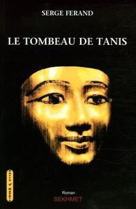 Serge Férand - Le tombeau de Tanis.