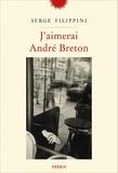 Serge Filippini - J'aimerai André Breton.