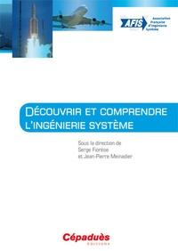 Serge Fiorèse et Jean-Pierre Meinadier - Découvrir et comprendre l'ingénierie système.