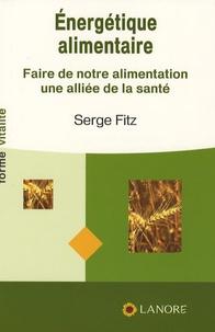 Serge Fitz - Energétique alimentaire - Faire de notre alimentation une alliée de la santé.