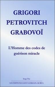 Ebook format pdf téléchargement gratuit Grigori Petrovitch Grabovoï  - L'homme des codes de guérison miracle PDB 9782923568102 (French Edition)