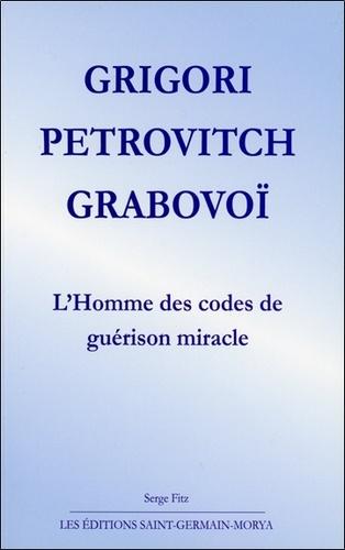 Serge Fitz - Grigori Petrovitch Grabovoï - L'homme des codes de guérison miracle.