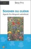 Serge Fitz - Soigner ou guérir - Regards d'un thérapeute radiesthésiste.