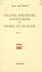 Serge Fleury - Grands seigneurs, aventuriers et dames de qualité (1).