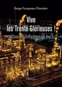 Serge Fouqueau-Chevalier - Vive les trente glorieuses ! - Sous les oriflammes de feu.