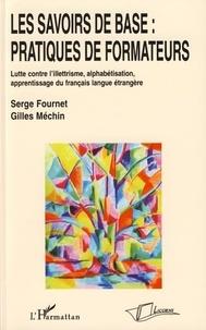 Serge Fournet et Gilles Mechin - Les Savoirs de Base : pratiques de Formateurs - Lutte contre l'illettrisme, alphabétisation, apprentissage du français langue étrangère.