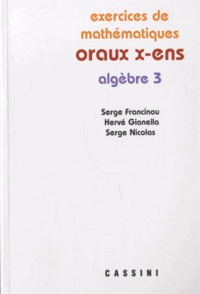 Exercices de mathématiques des oraux de l'Ecole polytechnique et des Ecoles normales supérieures- Algèbre Tome 3 - Serge Francinou |
