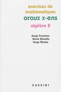Serge Francinou et Hervé Gianella - Exercices de mathématiques - Oraux x-ens, algèbre 2.