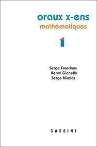 Serge Francinou et Hervé Gianella - Oraux de l'Ecole polytechnique et des Ecoles normales supérieures - Mathématiques Volume 1.