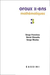 Serge Francinou et Hervé Gianella - Oraux de l'Ecole polytechnique et des Ecoles normales supérieures - Mathématiques Volume 3.