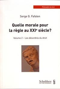 Serge G. Fafalen - Quelle morale pour la règle au XXIe siècle ? - Volume 2, Les désordres du droit.