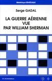 Serge Gadal - La guerre aérienne vue par William Sherman - De l'histoire à la doctrine.