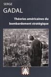 Serge Gadal - Théories américaines du bombardement stratégique (1917-1945).