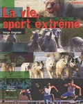 Serge Gagnier - La vie, sport extrême.