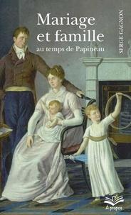 Serge Gagnon - Mariage et famille au temps de Papineau - Format de poche.