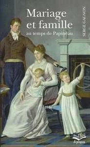 Serge Gagnon - Mariage et famille au temps de Papineau.