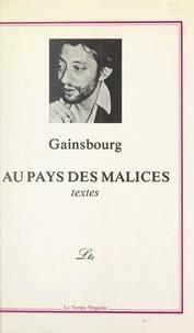Serge Gainsbourg et Alain Coelho - Au pays des malices - Textes. Précédé d'un entretien avec Alain Cœlho. Suivi d'un recueil de pensées, aphorismes et humeurs.