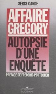 Serge Garde et Frédéric Pottecher - Affaire Grégory : autopsie d'une enquête.