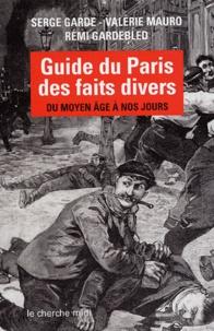 Serge Garde - Guide du Paris des faits divers - Du Moyen Age à nos jours.